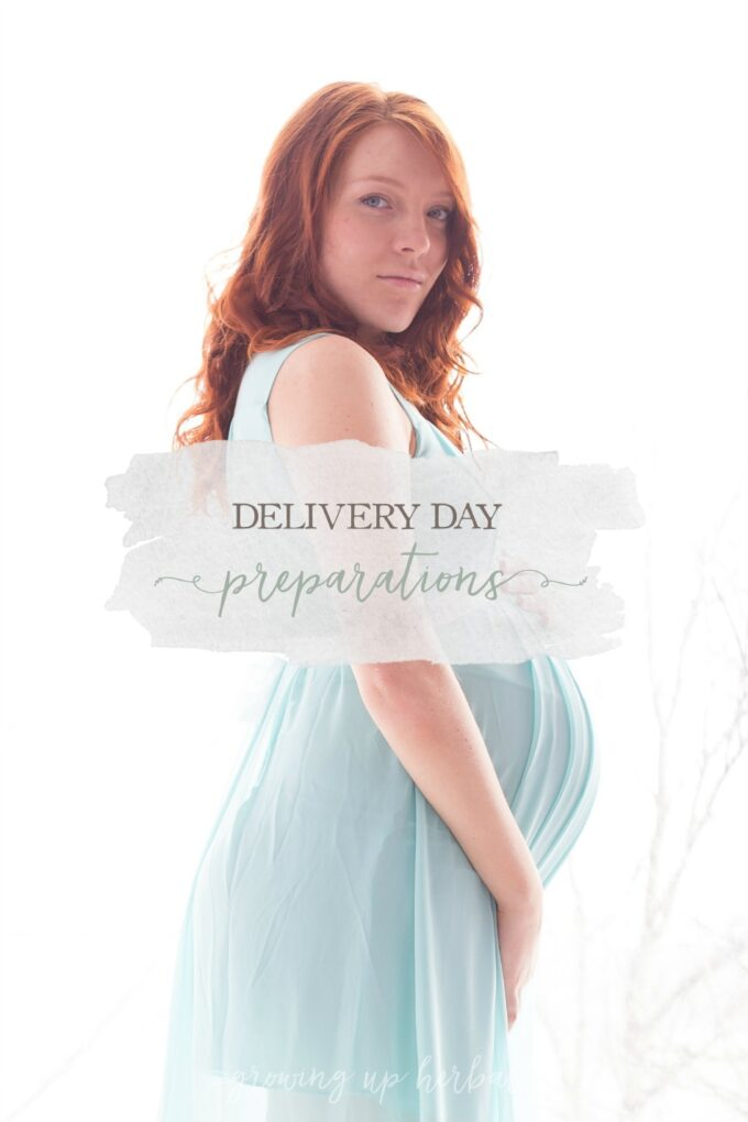 Delivery Day Preparations | Growing Up Herbal | Delivery day will be here before you know it. Here are some things to do in preparation for the big day!