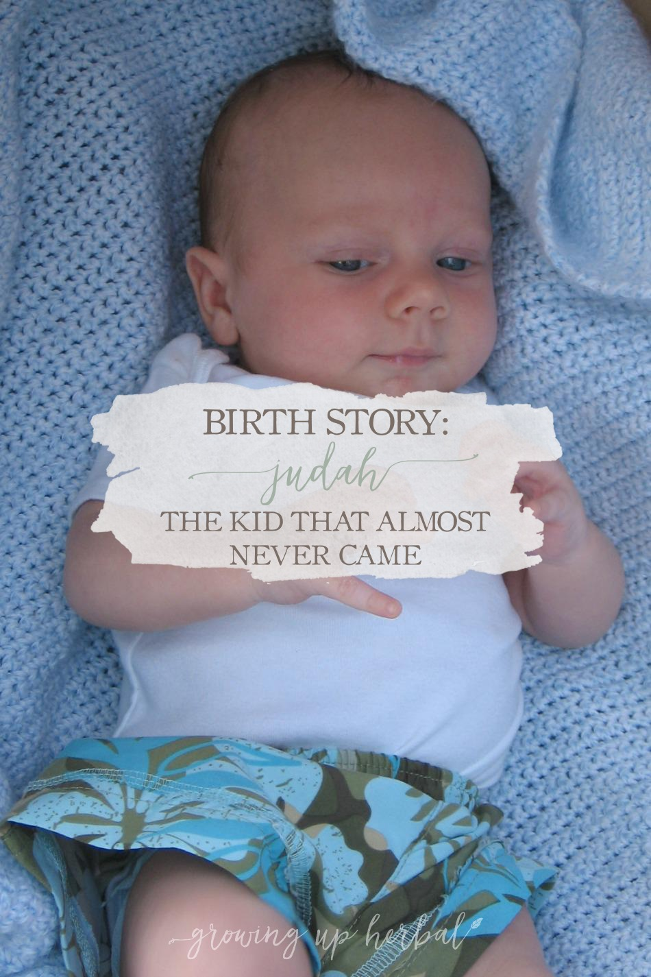 Birth Story: Judah – The Kid That Almost Never Came | Growing Up Herbal | I'm sharing my first birth story with you today including how my homebirth turned into a hospital birth and more!