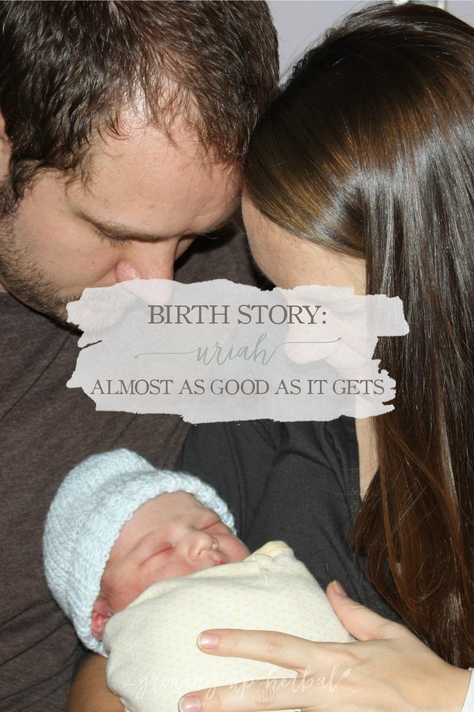 Birth Story: Uriah - Almost As Good As It Gets | Growing Up Herbal | I'm sharing my third birth story... the birth of Uriah James Visser! Check it out!