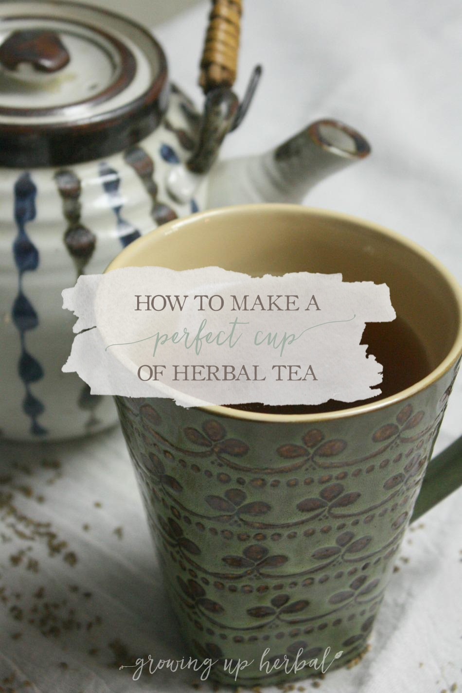 How To Make A Perfect Cup Of Herbal Tea | Growing Up Herbal | There are many ways to make a cup of tea, but if you want to make the perfect cup, that's a different story!