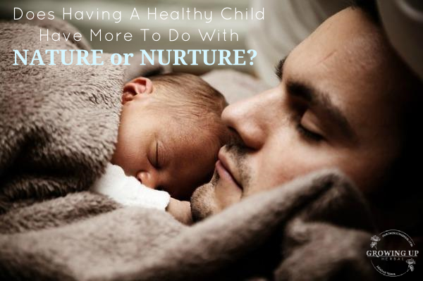 Does Having A Healthy Child Have More To Do With Nature or Nurture?