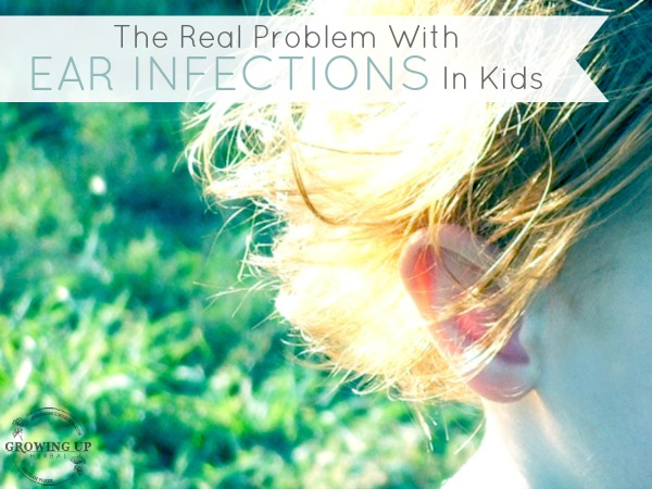 The Real Problem With Ear Infections In Kids - GrowingUpHerbal.com
