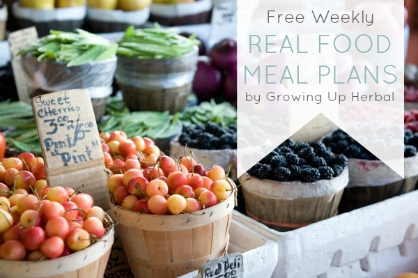 free weekly real food meal plans from GrowingUpHerbal.com -- includes 7 breakfasts, 7 lunches, and 6 dinners!