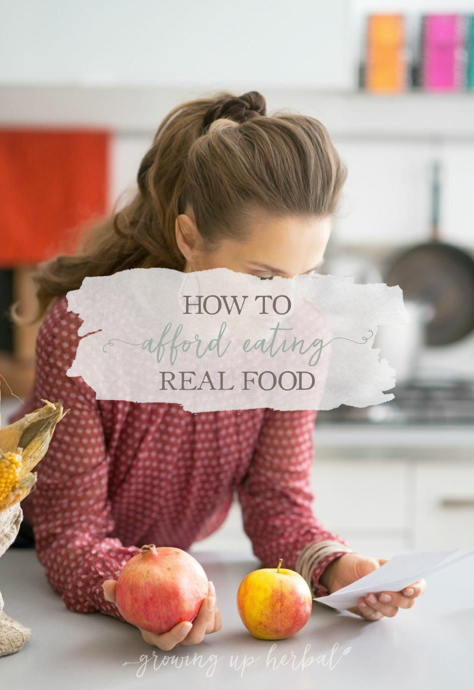 How To Afford Eating Real Food | Growing Up Herbal | On a budget? Don't think you can afford healthy, real foods? Think again... I'll show you how!