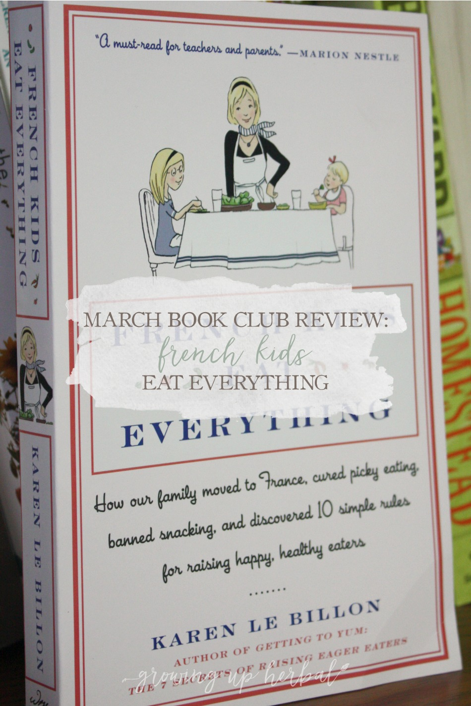 March Book Club Selection: French Kids Eat Everything | Growing Up Herbal | This month we're tackling the subject of picky eaters. Get the book, read it, and join us for the review at the end of the month!