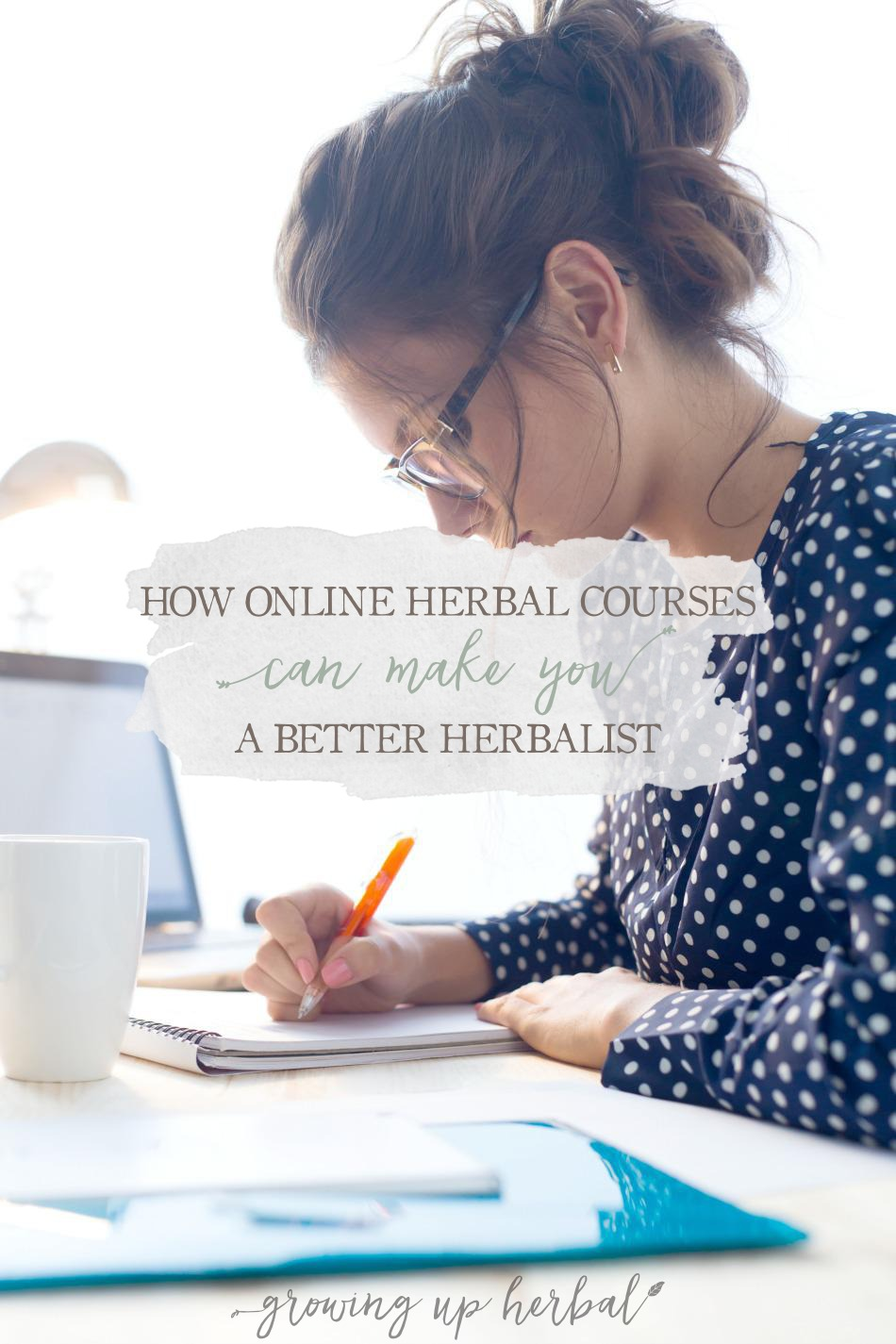 How Online Herbal Courses Can Make You A Better Herbalist | Growing Up Herbal | Want to learn how to be come an herbalist? Online herbal courses can help!