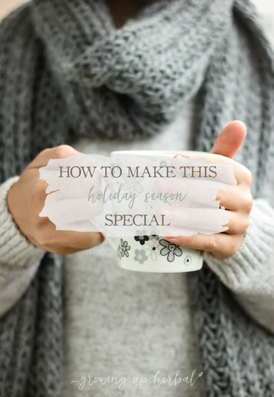 How To Make This Holiday Season Special | Growing Up Herbal | It's time to move beyond the gift list and into more meaningful gift-giving and gift-receiving. Here's how!