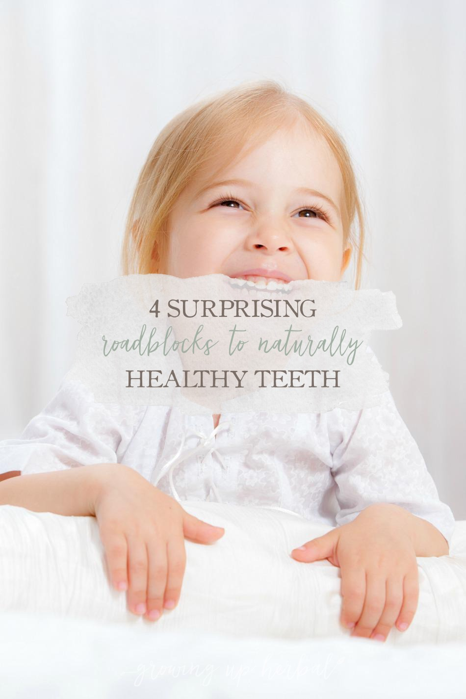 4 Surprising Roadblocks To Naturally Healthy Teeth | Growing Up Herbal | Want to keep your kids teeth healthy naturally? Here are 4 things to keep in mind first!