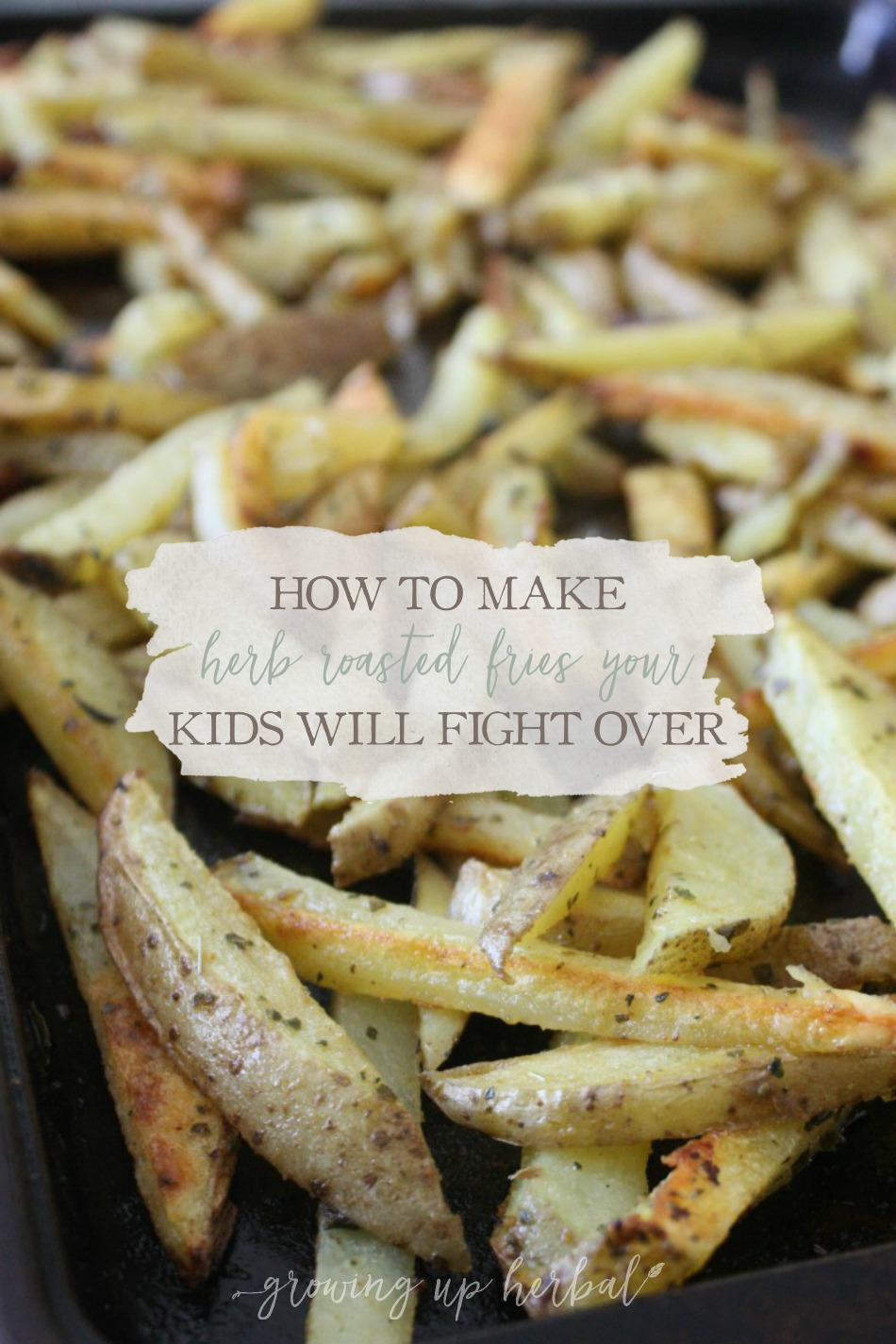 How To Make Herb Roasted Fries Your Kids Will Fight Over | Growing Up Herbal | A healthy side dish your kids will beg for!
