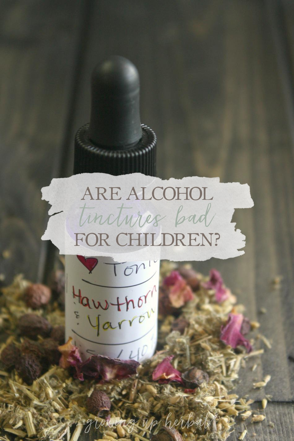 Are Alcohol Tinctures Bad For Kids Growing Up Herbal Ever Wondered If