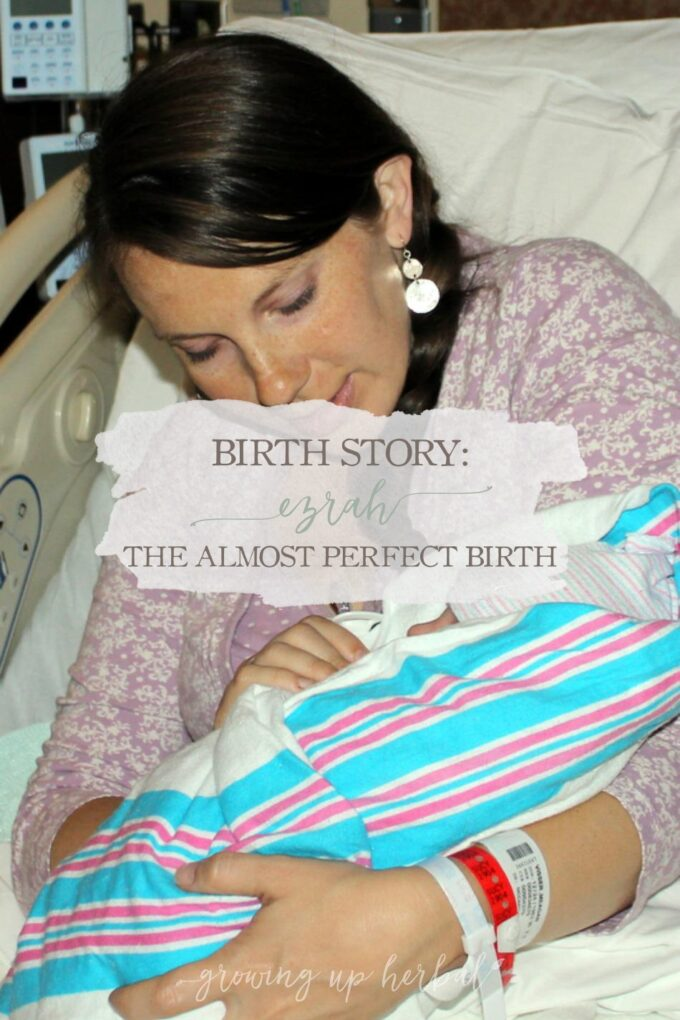 Birth Story: Ezrah - The Almost Perfect Birth | Growing Up Herbal | I'm sharing my birth story for my four child, Ezrah, including tough decisions, lessons learned, and happy memories!
