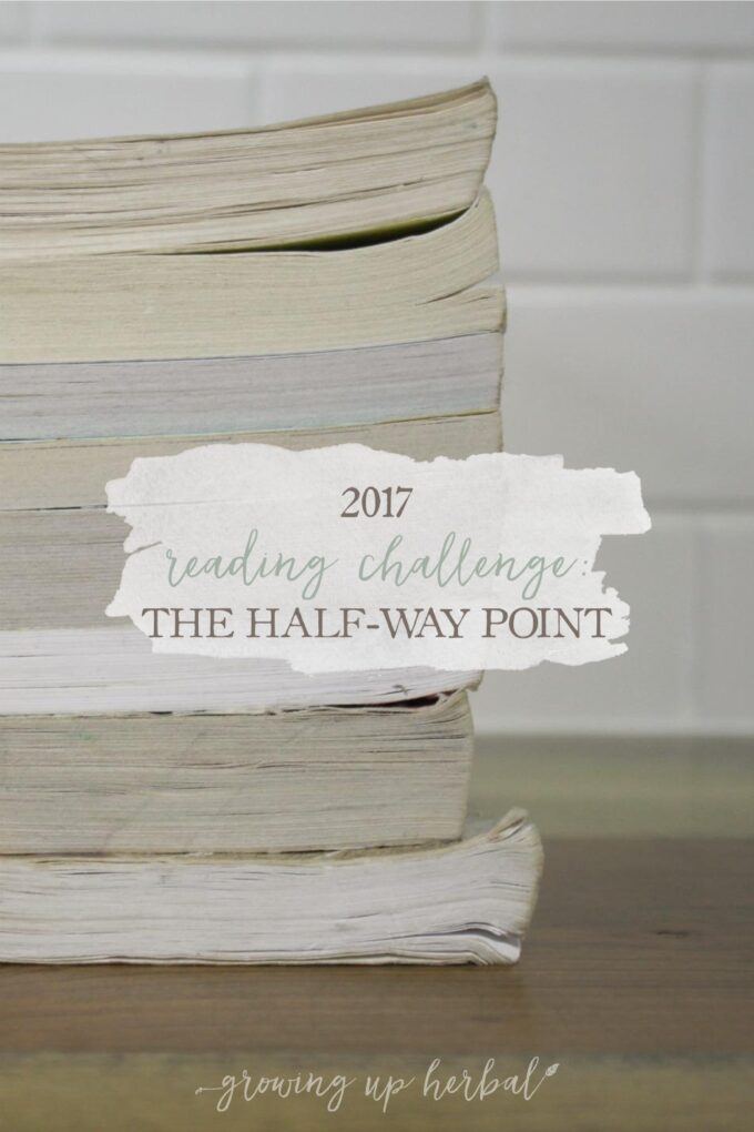 2017 Reading Challenge: The Half-Way Point | Growing Up Herbal | Just a little update on how I got into reading and how my book reading challenge is going so far this year!