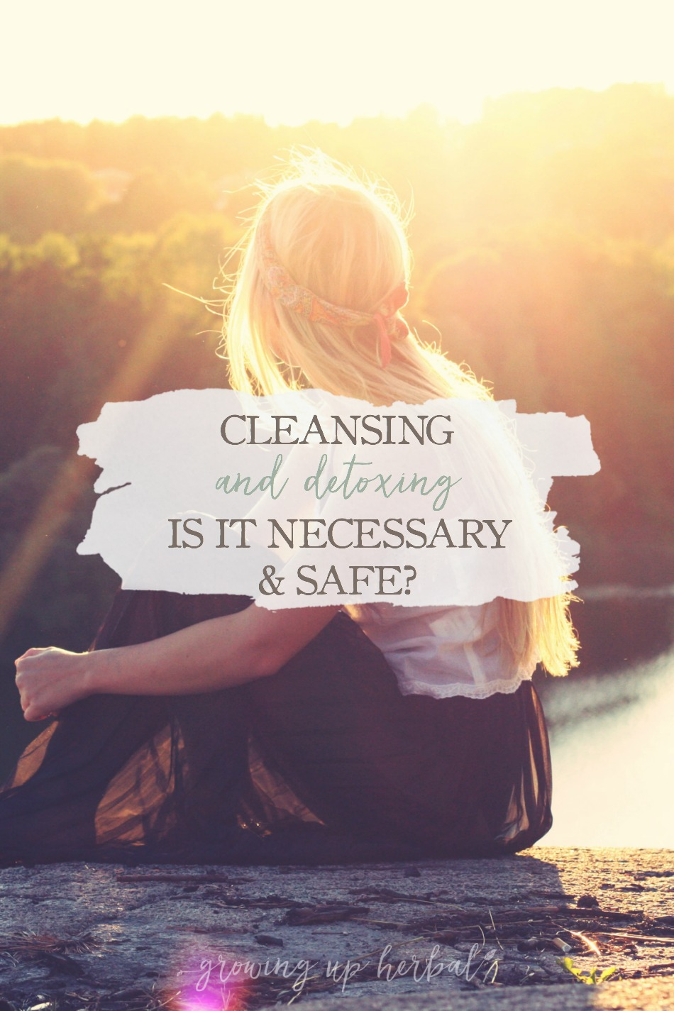 """Cleansing and Detoxing: Is It Necessary and Safe? 