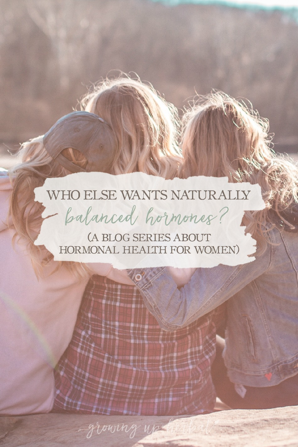 Who Else Wants Naturally Balanced Hormones? [A Blog Series About Hormonal Health For Women] | Growing Up Herbal | Calling all for women of childbearing age and beyond — come learn about hormone health the natural way!