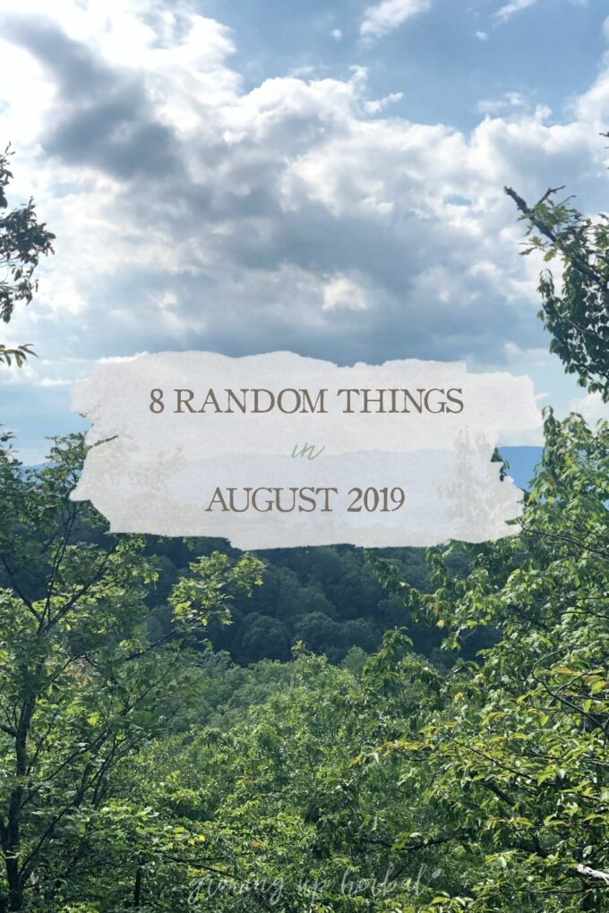 8 Random Things in August 2019 | Growing Up Herbal | It's been a while since I've shared some random thoughts with you so here are 8 of them from August of 2019!
